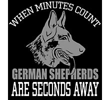 when minutes count german shepherds are seconds away Photographic Print