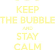 Keep The Bubble And Stay Calm by petechilcott