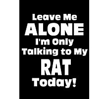 Leave Me Alone I 'm Only Talking To My Rat Today- Custom Tshirts Photographic Print