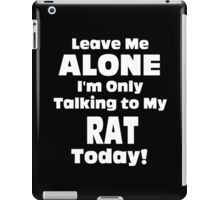 Leave Me Alone I 'm Only Talking To My Rat Today- Custom Tshirts iPad Case/Skin