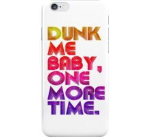Dunk Me Baby One More Time Quotes iPhone Case/Skin