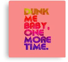 Dunk Me Baby One More Time Quotes Canvas Print