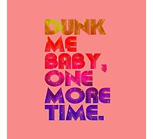 Dunk Me Baby One More Time Quotes Photographic Print
