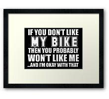 If You Don't Like  My Bike Then You Probably Won't Like Me And I'm Okay With That - Custom Tshirts Framed Print