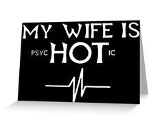 My Wife Is Psychotic - Custom Tshirts Greeting Card