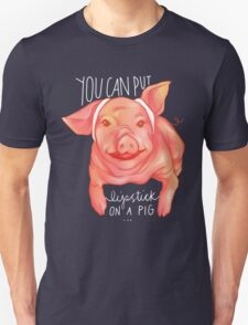 You Can Put Lipstick on a Pig T-Shirt