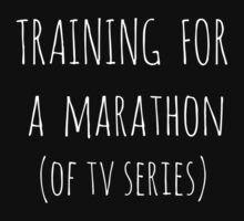 training for  a  marathon (of tv series) - white by FandomizedRose
