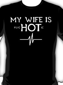 My Wife Is Psychotic - Funny Tshirts T-Shirt