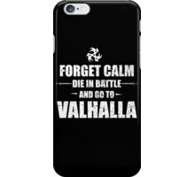 Forget Calm Die In Battle And Go To Valhalla - Funny Tshirts iPhone Case/Skin