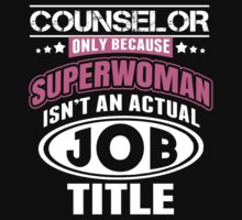 Counselor Only Because Supperwoman Isn't An Actual Job Title - Funny Tshirts by custom111