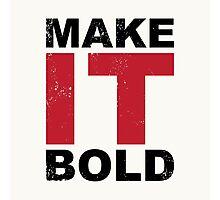 Make it Bold Photographic Print
