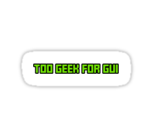 Too Geek for GUI Sticker