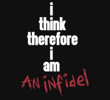 i think therefore i am an infidel (white font) by ugghhzilla