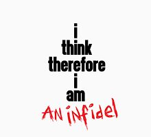 i think therefore i am an infidel (black on white/colour version) Unisex T-Shirt