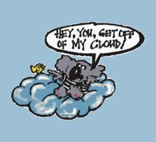 I say,Hey you get off of my cloud! by wick