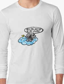 I say,Hey you get off of my cloud! Long Sleeve T-Shirt