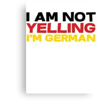 I am not yelling I'm German Canvas Print