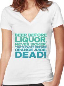 Beer before liquor, Never sicker. Toothpaste before orange juice, dead! Women's Fitted V-Neck T-Shirt