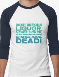 Beer before liquor, Never sicker. Toothpaste before orange juice, dead! Men's Baseball ¾ T-Shirt