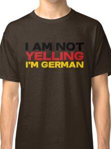 I am not yelling I'm German Classic T-Shirt