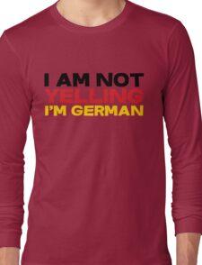 I am not yelling I'm German Long Sleeve T-Shirt