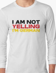 I am not yelling I'm German Long Sleeve T-Shirt
