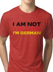 I am not yelling I'm German Tri-blend T-Shirt