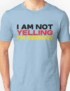 I am not yelling I'm German Unisex T-Shirt