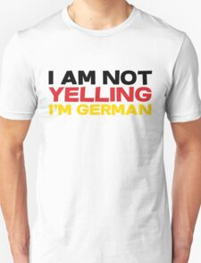 I am not yelling I'm German T-Shirt