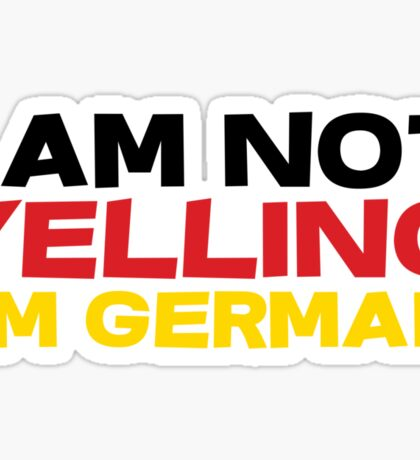 I am not yelling I'm German Sticker