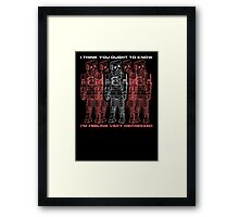 I think you ought to know I'm feeling very depressed Framed Print