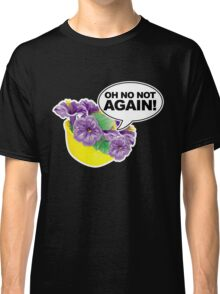 Oh No Not again Bowl of Petunias Classic T-Shirt