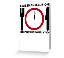 Time is an Illusion, Lunchtime Doubly So Greeting Card
