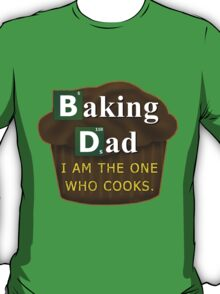 Funny Dad Who Bakes or Cooks Spoof Parody T-Shirt