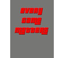Every Game Matters Photographic Print
