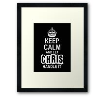 Keep Calm and let Chris handle it -Tshirts & Hoddies Framed Print