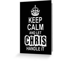 Keep Calm and let Chris handle it -Tshirts & Hoddies Greeting Card