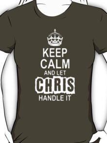 Keep Calm and let Chris handle it -Tshirts & Hoddies T-Shirt