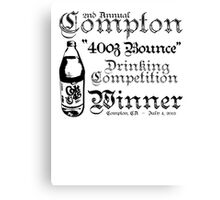 """2nd Annual Compton """"40oz Bounce"""" Drinking Competition Winner 2013 Canvas Print"""