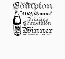 "2nd Annual Compton ""40oz Bounce"" Drinking Competition Winner 2013 Unisex T-Shirt"