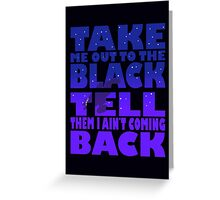 Take Me Out To The Black Greeting Card