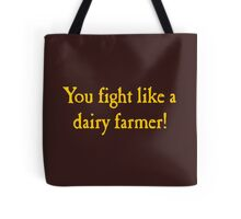 You Fight Like A Dairy Farmer Tote Bag