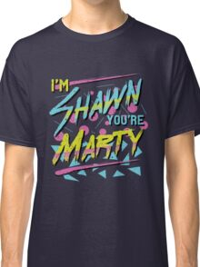 I'm Shawn, You're Marty Classic T-Shirt