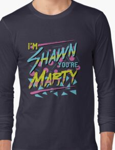 I'm Shawn, You're Marty Long Sleeve T-Shirt