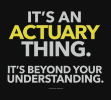 'It's An Actuary Thing Beyond Your Understanding' T-Shirts, Hoodies, Accessories and Gifts by Albany Retro