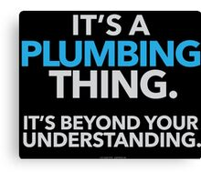 'It's a Plumbing Thing Beyond Your Understanding' T-Shirts, Hoodies, Accessories and Gifts Canvas Print