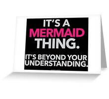 'It's a Mermaid Thing Beyond Your Understanding' T-Shirts, Hoodies, Accessories and Gifts Greeting Card