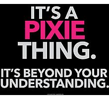 'It's a Pixie Thing Beyond Your Understanding' T-Shirts, Hoodies, Accessories and Gifts Photographic Print