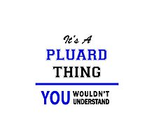 It's a PLUARD thing, you wouldn't understand !! Photographic Print