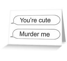 You're cute Greeting Card